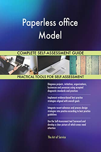 Paperless office Model All-Inclusive Self-Assessment - More than 700 Success Criteria, Instant Visual Insights, Comprehensive Spreadsheet Dashboard, Auto-Prioritized for Quick Results
