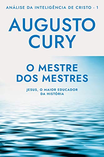 O Mestre dos Mestres: Análise da Inteligência de Cristo – Livro 1