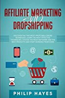 Affiliate Marketing and Dropshipping: Discover the Two Most Profitable Online Businesses. Learn the Most Effective Techniques, Choose the Right Network and the Best Products and Start Working from Home.