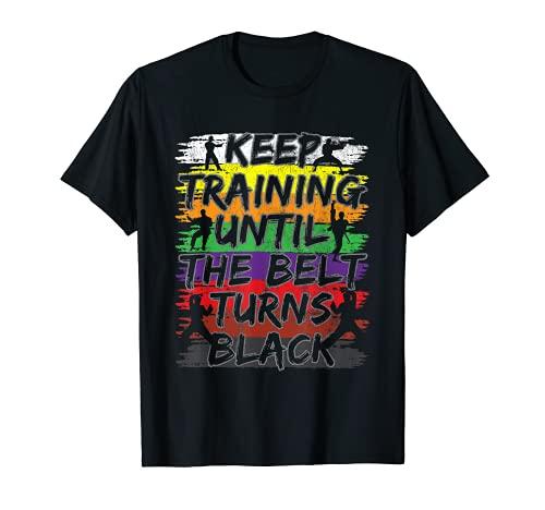 Keep Training Until The Belt Turns Black Karate Gift Tee T-Shirt