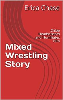 Mixed Wrestling Story  Chloe Headscissors and Humiliates Him