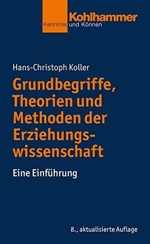 Grundbegriffe, Theorien und Methoden der Erziehungswissenschaft: Eine Einführung: Eine Einfuhrung (Kohlhammer Kenntnis und Können)
