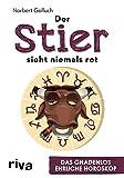 Der Stier sieht niemals rot: Das gnadenlos ehrliche Horoskop - Norbert Golluch