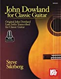 John Dowland for Classic Guitar: Original John Dowland Lute Solos Transcribed for Classic Guitar