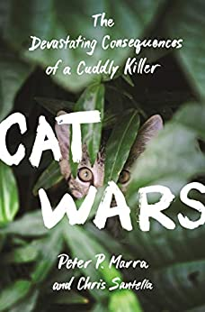Cat Wars: The Devastating Consequences of a Cuddly Killer by [Peter P. Marra, Chris Santella]