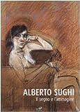 Alberto Sughi. Il segno e l\'immagine. Catalogo della mostra (Arezzo, 14 aprile-21 maggio 2006). Ediz. illustrata