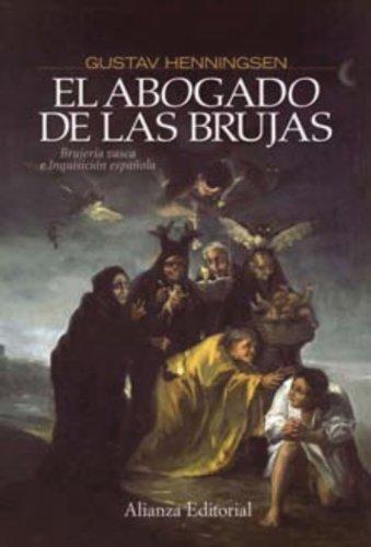 El abogado de las brujas: Brujera vasca e Inquisicin espaola (Alianza Ensayo)