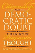 Citizenship and Democratic Doubt:The Legacy of Progressive Thought (American Political Thought)