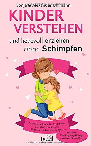Kinder verstehen und gemeinsam durch die Trotzphase: Liebevoll und konsequent erziehen ohne Schimpfen und...