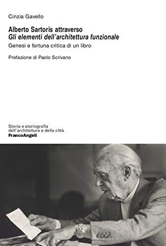 Alberto Sartoris attraverso «Gli elementi dell architettura funzionale». Genesi e fortuna critica di un libro