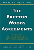 The Bretton Woods Agreements: Together with Scholarly Commentaries and Essential Historical Documents (Basic Documents in World Politics)