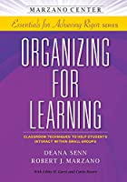 Organizing for Learning: Classroom Techniques to Help Students Interact Within Small Groups (Marzano Center Essentials for Achieving Rigor)