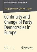 Continuity and Change of Party Democracies in Europe (Politische Vierteljahresschrift Sonderhefte)