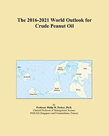 The 2016-2021 World Outlook for Crude Peanut Oil