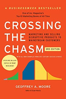 Crossing the Chasm, 3rd Edition: Marketing and Selling Disruptive Products to Mainstream Customers (Collins Business Essentials) by [Geoffrey A. Moore]