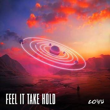Feel It Take Hold