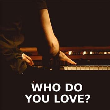 Who Do You Love (Piano Version)