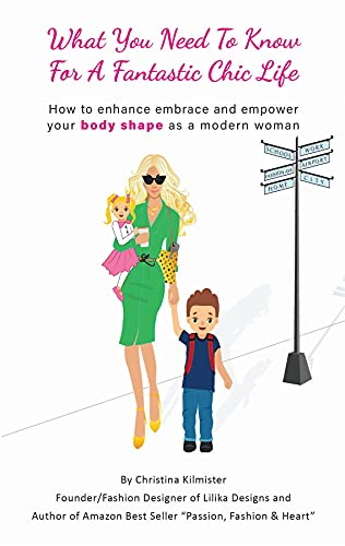 What you need to know for a Fantastic Chic life. Subtitled, How to enhance embrace and empower your body shape as a modern woman