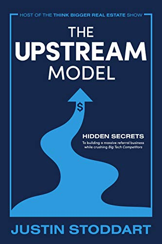 The Upstream Model: Hidden Secrets to Building a Massive Referral Business While Crushing Big Tech Competitors