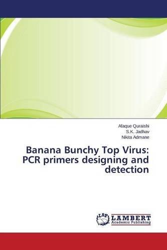 Quraishi, A: Banana Bunchy Top Virus: PCR primers designing: PCR Primers Designing and Detection