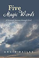 Five Magic Words: A Personal Journey Through Grief