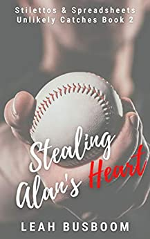 Stealing Alan's Heart: Stilettos & Spreadsheets (Unlikely Catches Book 2) by [Leah Busboom]