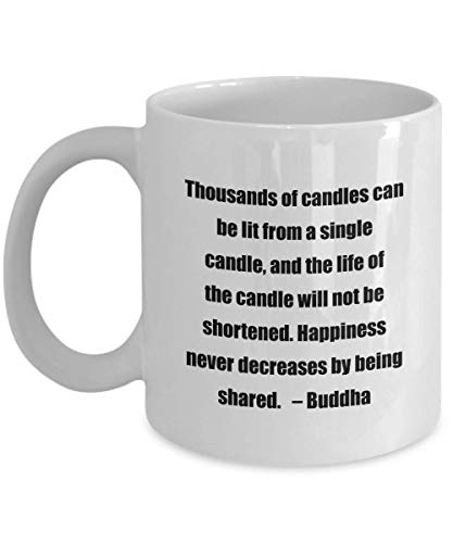 Classic Coffee Mug: Thousands of candles can be lit from a single candle, and the life of the candle will not be shortened. Happiness. - Great Prese