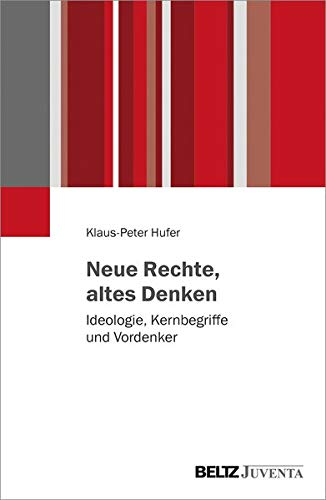 Neue Rechte, altes Denken: Ideologie, Kernbegriffe und Vordenker
