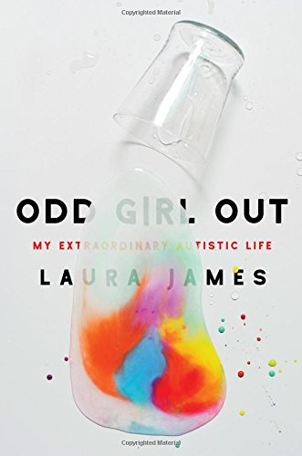 Image of Odd Girl Out: My Extraordinary Autistic Life