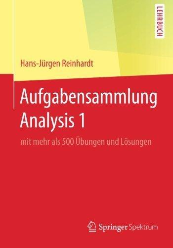 Aufgabensammlung Analysis 1: mit mehr als 500 Übungen und Lösungen (German Edition) by Hans-Jürgen Reinhardt (2016-06-09)