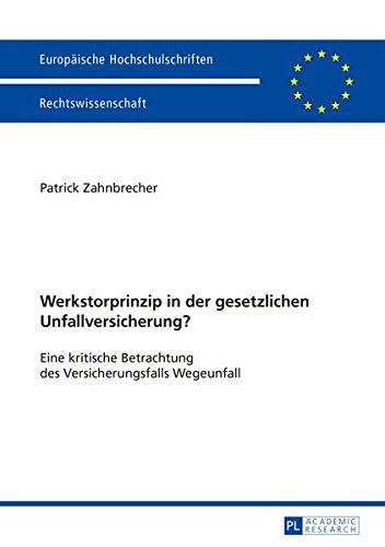 Werkstorprinzip in der gesetzlichen Unfallversicherung?: Eine kritische Betrachtung des Versicherungsfalls Wegeunfall (Europäische Hochschulschriften Recht, Band 5677)