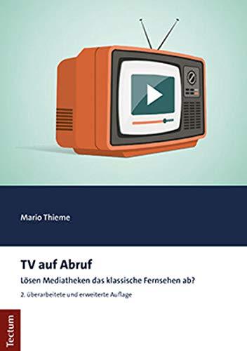 TV auf Abruf: Lösen Mediatheken das klassische Fernsehen ab? (Tectum - Masterarbeiten)