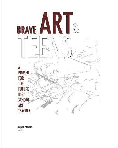 Brave Art & Teens: A Primer for the Future High School Art Teacher