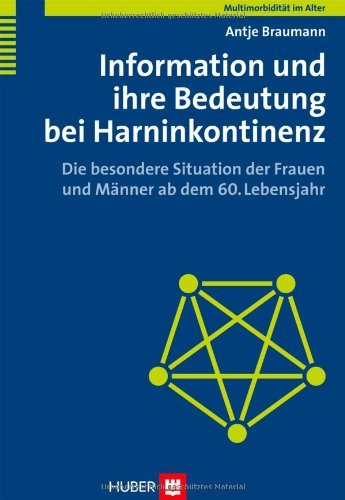 Information und ihre Bedeutung bei Harninkontinenz. Die besondere Situation der Frauen und Männer ab dem 60. Lebensjahr
