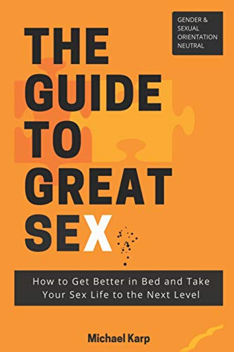 The Guide to Great Sex: How to Get Better in Bed and Take Your Sex Life to the Next Level