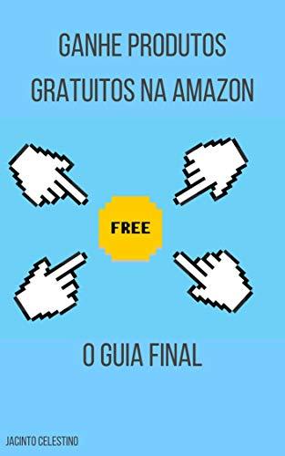 GANHE PRODUTOS GRATUITOS NA AMAZON: O GUIA FINAL (Portuguese Edition)