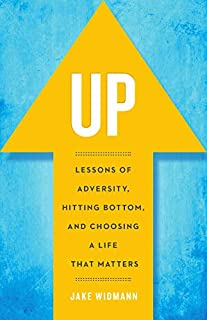 Up: Lessons of Adversity, Hitting Bottom, and Choosing a Life That Matters