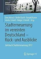 Stadterneuerung im vereinten Deutschland – Rueck- und Ausblicke: Jahrbuch Stadterneuerung 2017