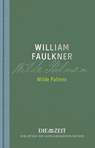 Wilde Palmen (Die ZEIT Bibliothek der verschwundenen Bücher / 12 wiederentdeckte Meisterwerke großer Erzähler)