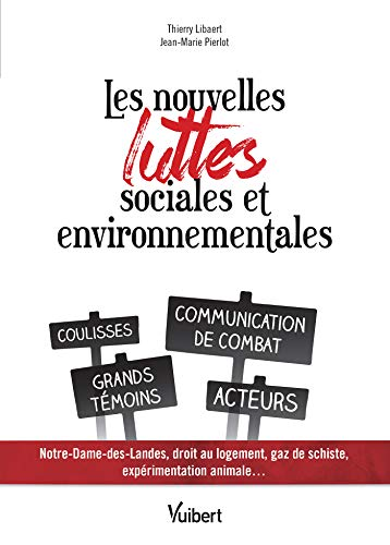 Les nouvelles luttes sociales et environnementales : Coulisses - Communication de combat - Grands témoins - Acteurs (Notre Dame des Landes, droit au logement, gaz de schiste...)