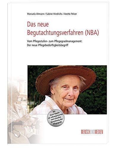 Das neue Begutachtungsverfahren (NBA): Vom Pflegestufen- zum Pflegegradmanagement: Der neue Pflegebedürftigkeitsbegriff