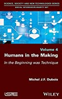 Humans in the Making: In the Beginning was Technique
