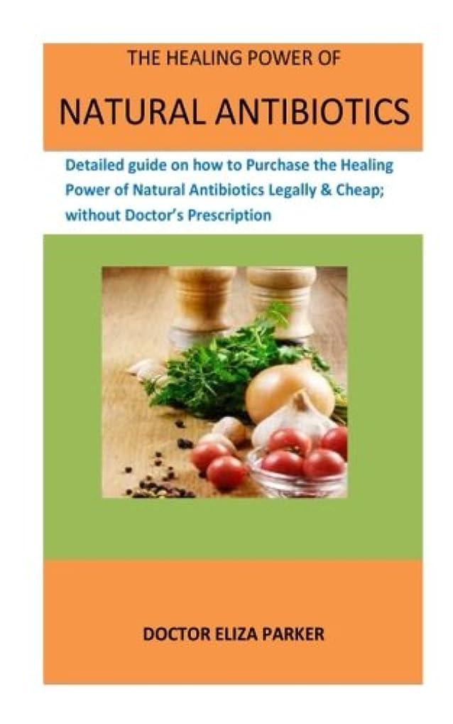 劇場ライオネルグリーンストリート敵The Healing Power Of   Natural Antibiotics: Detailed guide on how to Purchase the Healing Power of Natural Antibiotics Legally & Cheap; without Doctor's Prescription