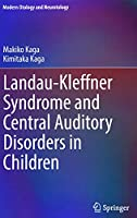 Landau-Kleffner Syndrome and Central Auditory Disorders in Children (Modern Otology and Neurotology)