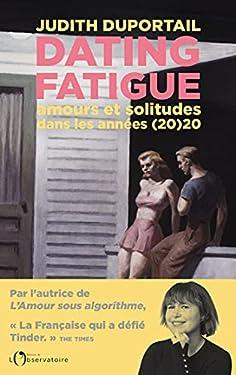 Dating Fatigue. Amours et solitudes dans les années (20)20