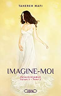 Insaisissable, tome 6 : Imagine-moi par Tahereh Mafi