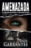 Amenazada: Un thriller de misterio y asesinos en serie: Una novela policíaca de misterio, asesinos en serie y crímenes: 1 (Agentes del FBI Julia Stein y Hans Freeman)