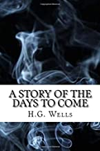 A Story of the Days to Come: (Dystopian Classics)