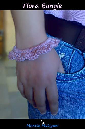 Flora Bangle | Crochet Bracelet Pattern: A Whimsical Fashion Jewelry For Romantic Women & Stylish Girls (Crochet Jewelry Patterns) (English Edition)