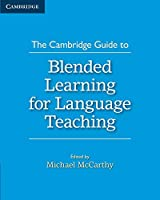 The Cambridge Guide to Blended Learning for Language Teaching (The Cambridge Guides)